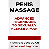 Penis Massage - Advanced Techniques To Sexually Please A Man