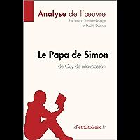 Le Papa de Simon de Guy de Maupassant (Analyse de l'oeuvre): Comprendre la littérature avec lePetitLittéraire.fr (Fiche…