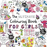 The Ultimate Colouring Book for Girls (Colouring Books for Kids Colouring Books for Girls Colouring Books ages 4-10 +100…