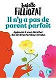 Il n'y a pas de parent parfait: Apprenez à vous détacher des schémas familiaux révolus