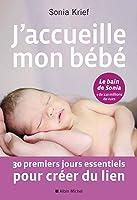 J'accueille mon bébé: 30 premiers jours essentiels pour créer du lien