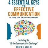 4 Essential Keys to Effective Communication in Love, Life, Work--Anywhere!: Including the '12-Day Communication…
