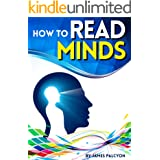 How to Read Minds: The Essential Guide to Learning Cold Reading Techniques and Other Mind Reading Tricks