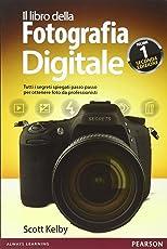 Il libro della fotografia digitale. Tutti i segreti spiegati passo passo per ottenere foto da professionisti: 1