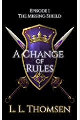 A Change of Rules: The Missing Shield, Episode 1 - Literary Concept Fantasy Kindle Edition