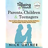 The Tapping Solution for Parents, Children & Teenagers: How to Let Go of Excessive Stress, Anxiety and Worry and Raise Happy,