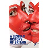 A Lesbian History of Britain: Love and Sex Between Women Since 1500