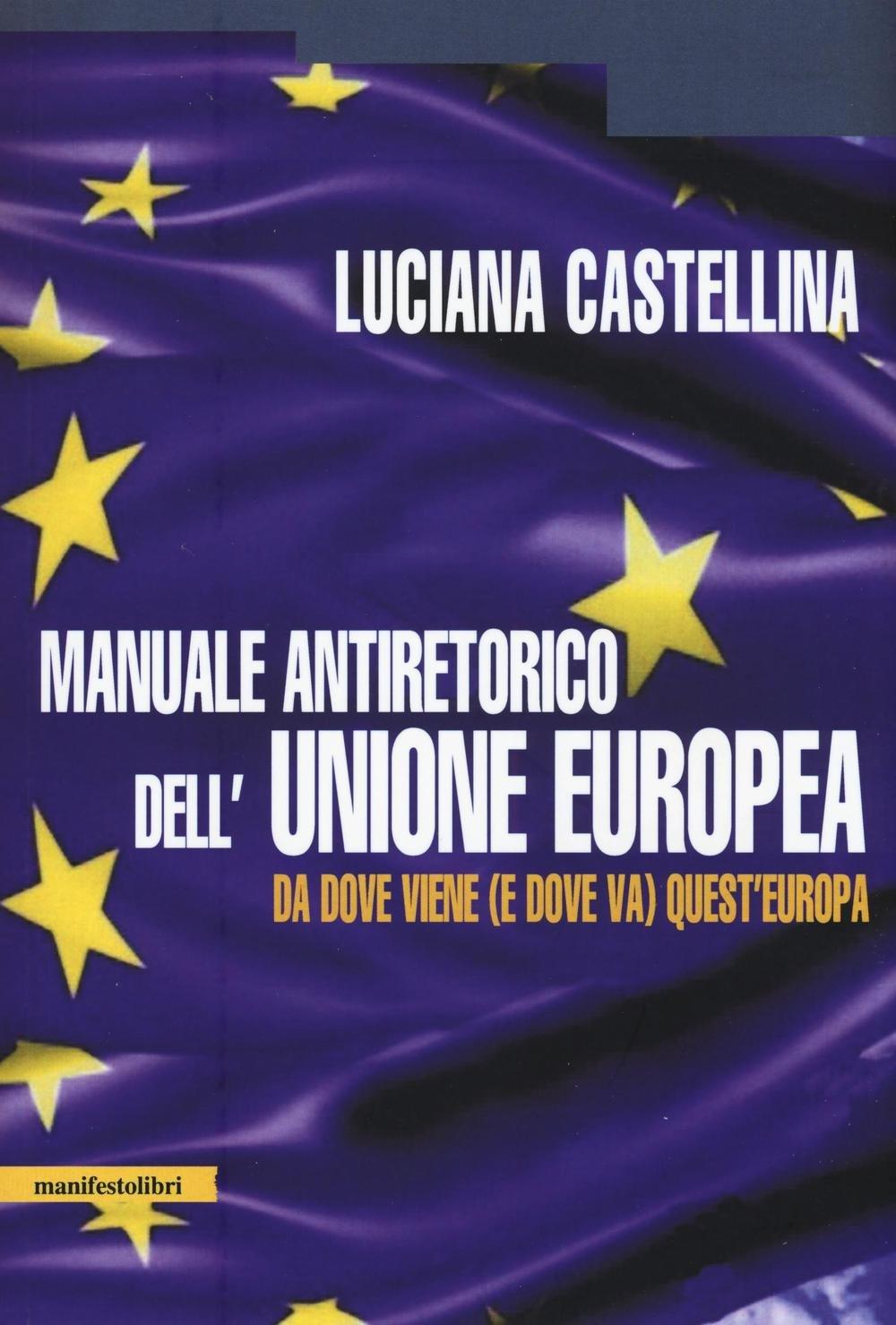 Manuale antiretorico dell'Unione europea. Da dove viene (e dove va) questa Europa