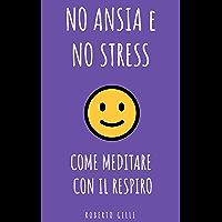 Come Meditare con il Respiro: la mindfulness per tutti - 1 - (No Ansia e No Stress)