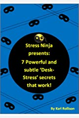 Stress Ninja presents: 7 Powerful and subtle 'Desk-Stress' secrets that work Kindle Edition