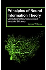 Principles of Neural Information Theory: Computational Neuroscience and Metabolic Efficiency Kindle Edition
