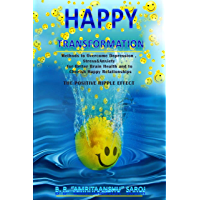Happy Transformation: Methods to Overcome Depression, Stress & Anxiety for Better Brain Health, and to Cherish Happy…