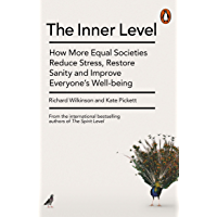 The Inner Level: How More Equal Societies Reduce Stress, Restore Sanity and Improve Everyone's Well-being (English…