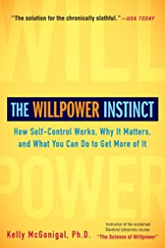 The Willpower Instinct : How Self-Control Works, Why It Matters, and What You Can Do to Get More of It