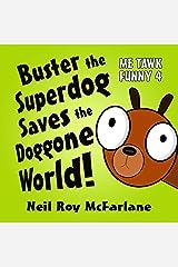 Buster the Superdog Saves the Doggone World!: Me Tawk Funny 4 Kindle Edition