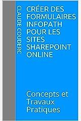 Créer des formulaires InfoPath pour les sites SharePoint Online: Concepts et Travaux Pratiques Format Kindle