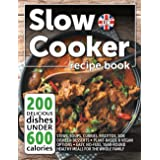 Slow Cooker Recipe Book UK. 200 Delicious Dishes Under 600 Calories: Quick & Easy Stews, Casseroles, Soups, Curries, Risottos