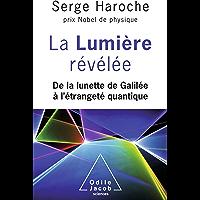 La Lumière révélée: De la lunette de Galilée à l'étrangeté quantique (OJ.SCIENCES)