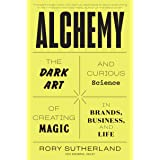 Alchemy: The Dark Art and Curious Science of Creating Magic in Brands, Business, and Life (Greystone Secrets, 1)