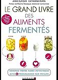 Le grand livre des aliments fermentés: Soignez votre flore intestinale avec 4 programmes sur mesure (SANTE/FORME)