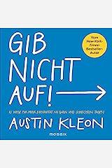 Gib nicht auf!: 10 Wege für mehr Kreativität an guten und schlechten Tagen - Der New-York-Times-Bestseller-Autor (German Edition) Formato Kindle