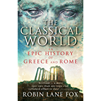 The Classical World: An Epic History of Greece and Rome (English Edition)