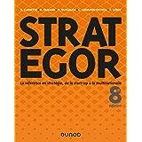 Strategor - 8e éd. - Toute la stratégie de la start-up à la multinationale: Toute la stratégie de la start-up à la multinatio