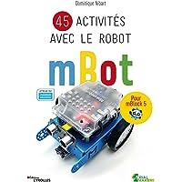 45 activités avec le robot mBot: Pour mBlock 5. Approuvé par makeblock education.