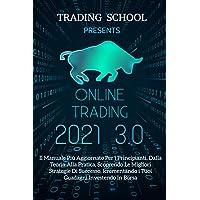 Trading Online 3.0; Il Manuale Più Aggiornato Per i Principianti, Dalla Teoria Alla Pratica, Scoprendo Le Migliori…