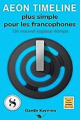 Aeon Timeline plus simple pour les francophones: Un nouvel espace-temps (Collection GuideKermen pratique t. 10) Format Kindle