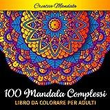 100 Mandala complessi da colorare per adulti: Libro da colorare per adulti antistress di 100 pagine con bellissimi e grandi m