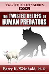 The Twisted Beliefs of Human Predators Kindle Edition