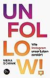 UNFOLLOW!: Wie Instagram unser Leben zerstört (SPIEGEL-Bestseller)