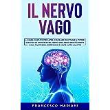Il Nervo Vago: La guida completa per capire, stimolare ed attivare il potere curativo ed antistress del nervo vago. Riduci dr