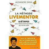 La Méthode LiveMentor - 12 étapes pour libérer l'entrepreneur qui est en vous. Le livre référence qui mélange entrepreneuriat