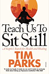 Teach Us to Sit Still: A Sceptic's Search for Health and Healing Paperback