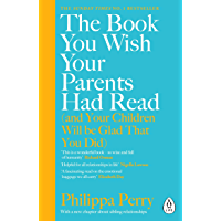 The Book You Wish Your Parents Had Read (and Your Children Will Be Glad That You Did): THE #1 SUNDAY TIMES BESTSELLER…