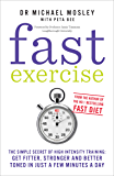 Fast Exercise: The simple secret of high intensity training: get fitter, stronger and better toned in just a few minutes…