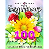 100 Easy Flowers Coloring Book for Beginners: Simple and Beautiful Flowers Designs. Relax, Fun, Easy Large Print…