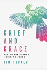 Grief and Grace: Facing the future I didn't choose Kindle Edition
