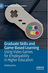 Graduate Skills and Game-Based Learning: Using Video Games for Employability in Higher Education (Digital Education and Learning) Hardcover