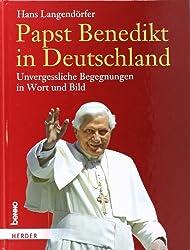 Papst Benedikt in Deutschland: Unvergessliche Begegnungen in Wort und Bild