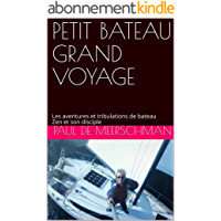 PETIT BATEAU GRAND VOYAGE: Les aventures et tribulations de bateau Zen et son disciple