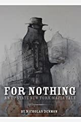 For Nothing (An Upstate New York Mafia Tale Book 1) Kindle Edition
