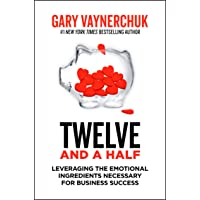 Twelve and a Half : Leveraging the Emotional Ingredients Necessary for Business Success