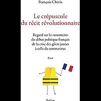 Le crépuscule du récit révolutionnaire: Regard sur les tourments du débat politique français de la crise des gilets…