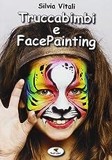 Truccabimbi e facepainting. Ediz. illustrata