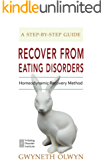 Recover from Eating Disorders: The Homeodynamic Recovery Method, Step by Step Guide (English Edition)