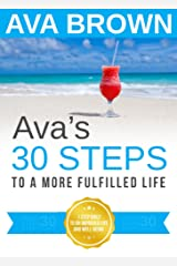 Ava's 30 STEPS to a More Fulfilled Life Kindle Edition
