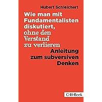 Wie man mit Fundamentalisten diskutiert, ohne den Verstand zu verlieren: Anleitung zum subversiven Denken (Beck…